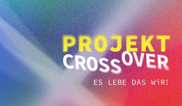 Projekt CrossOver – Es Lebe Das WIR!